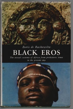 Black Eros, Sexual Customs of Africa from Prehistoric Times to the Present Day. Boris de Rachewiltz.