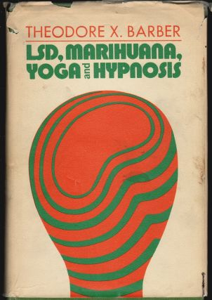 LSD, Marihuana, Yoga, and Hypnosis. Theodore Xenophon Barber.