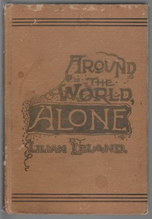 Traveling Alone. A Woman's Journey Around the World. Lilian Leland