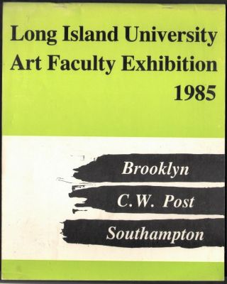 Long Island University Art Faculty Exhibition 1985, Hillwood Art Gallery, C.W. Post Campus....