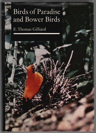 Birds of Paradise and Bower Birds. Thomas E. Gilliard.