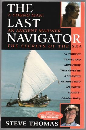 The Last Navigator, A Young Man, An Ancient Mariner, The Secrets of the Sea [SIGNED]. Steve Thomas.
