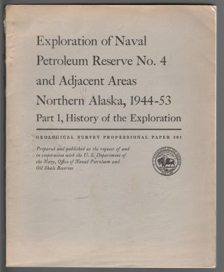 Exploration of Naval Petroleum Reserve No. 4 and Adjacent Areas, Northern Alaska, 1944-53 Part 1,...