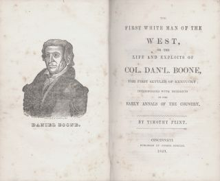The First White Man of the West, or the Life and Exploits of Col. Dan'l. Boone, The First Settler of Kentucky; Interspersed with Incidents in the Early Annals of the Country. DANIEL BOONE, Timothy Flint.