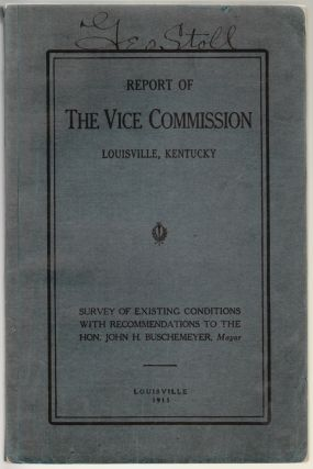 Report of the Vice Commission, Louisville, Kentucky. Survey of Existing Conditions, With Recommendations to the Hon. John H. Buschmeyer, Mayor