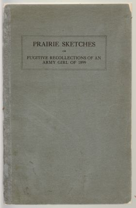 Prairie Sketches or Fugitive Recollections of an Army Girl of 1899