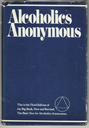 Alcoholics Anonymous, The Story of How Many Thousands of Men and Women Have Recovered from Alcoholism [The Big Book, Third Edition]