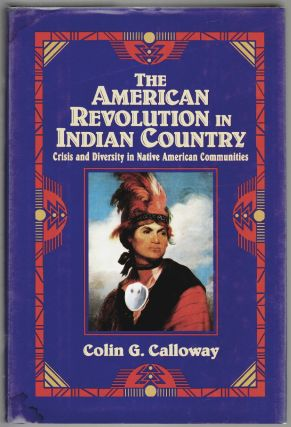 The American Revolution in Indian Country, Crisis and Diversity in Native American Communities. Colin G. Calloway.