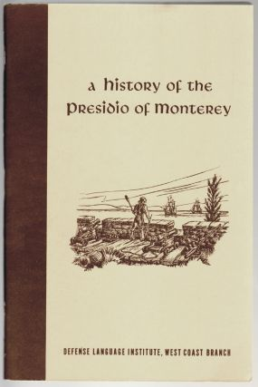 A History of the Presidio of Monterey 1770 to 1970. Kibbey M. Horne