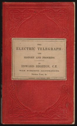 The Electric Telegraph, Its History and Progress. Edward Highton