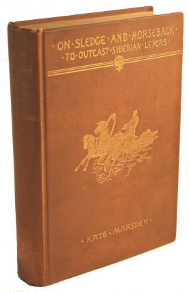 On Sledge and Horseback to Outcast Siberian Lepers [SIGNED]. Kate Marsden