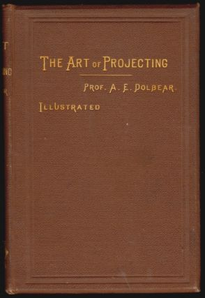 The Art of Projecting. A Manual of Experimentation in Physics, Chemistry, and Natural History...