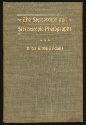 The Stereoscope and Stereoscopic Photographs. Oliver Wendell Holmes.
