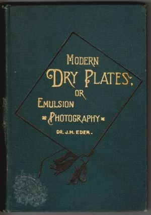 Modern Dry Plates; or, Emulsion Photography. . Eder, H. Baden Pritchard, oseph, aria.