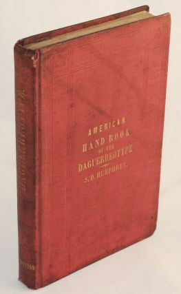 American Hand Book of the Daguerreotype: Giving the Most Approved and Convenient Methods for...