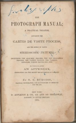 The Photograph Manual; A Practical Treatise, Containing the Carte de Visite Process, and the...
