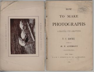 How to Make Photographs, A Manual for Amateurs. T. C. Roche, H. T. Anthony.