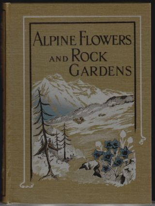 Alpine Flowers and Rock Gardens, Illustrated in Colour. Walter P. Wright