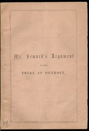 Argument of William H. Seward, in Defence of Abel F. Fitch and Others, Under an Indictment for Arson, Delivered at Detroit on the 12th, 13th and 15th days of September, 1851. CRIME, William H. Seward.