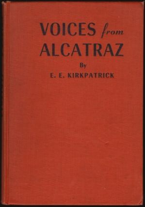 Voices From Alcatraz, The Authentic Inside Story of the Urschel Kidnapping [SIGNED]. E. E. Kirkpatrick.
