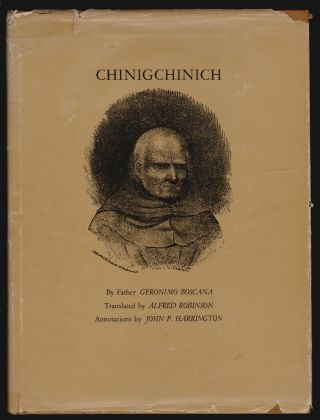 Chinigchinich, A Revised and Annotated Version of Alfred Robinson's Translation of Father Geronimo Bosana's Historical Account of the Belief, Usages, Customs and Extravagancies of the Indians of the Mission of San Juan Capistrano called the Acagchemem Tribe. Geronimo Boscana, Alfred Robinson, John P. Harrington, Annotations, William Bright, Preface.