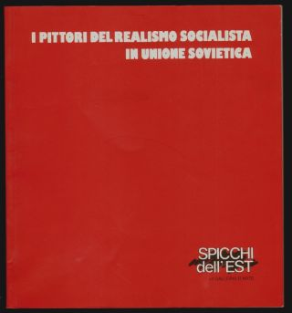 I Pittori del Realismo Socialista in Unione Sovietica, opere dagli anni '30 al 1980 [Socialist Realism Paintings in the Soviet Union, Works from 1930 to 1980]