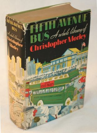 Fifth Avenue Bus, An Excursion Among the Books of Christopher Morley, with a Note by the...