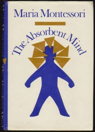 The Absorbent Mind. Maria Montessori, Claude A. Claremont.