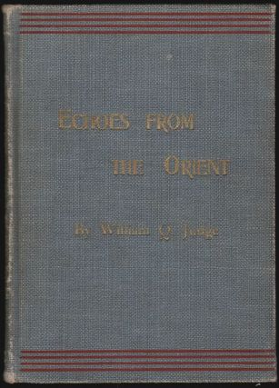 Echoes from the Orient, A Broad Outline of Theosophical Doctrines. William Q. Judge