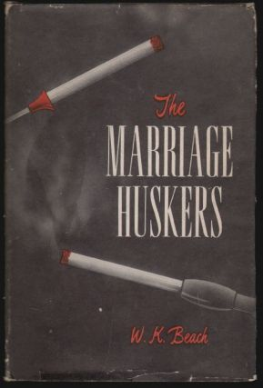 The Marriage Huskers [SIGNED]. W. K. Beach, Eva M. Mack, Introduction.