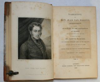 Narrative of Don Juan Van Halen's Imprisonment in the Dungeons of the Inquisition at Madrid, and His Escape in 1817 and 1818; to Which are Added His Journey to Russia, His Campaign with the Army of the Caucasus, and His Return to Madrid in 1821