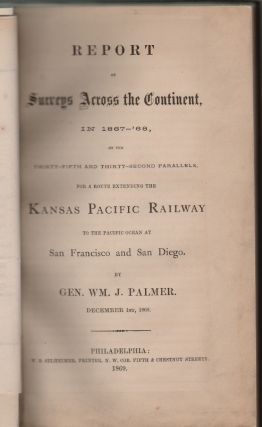 Report of Surveys Across the Continent, in 1867-'68, on the Thirty-Fifth and Thirty-Second Parallels, for a Route Extending the Kansas Pacific Railway to the Pacific Ocean at San Francisco and San Diego