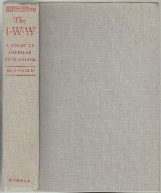 The I.W.W., A Study of American Syndicalism. Paul F. Brissenden