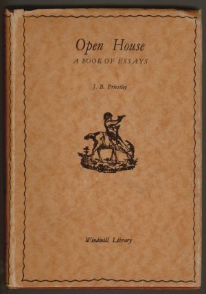 Open House, A Book of Essays. J. B. Priestley