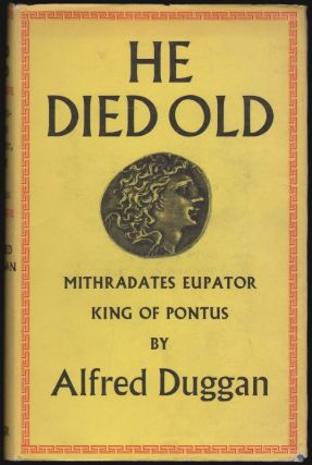 He Died Old, Mithradates Eupator, King of Pontus. Alfred Duggan