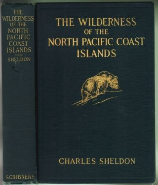 The Wilderness of the North Pacific Coast Islands, A Hunter's Experiences While Searching for Wapiti, Bears, and Caribou on the Larger Coast Islands of British Columbia and Alaska. Charles Sheldon.
