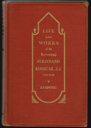 Life and Works of the Reverend Ferdinand Konscak, S.J. 1703-1759, An Early Missionary in California