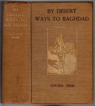 By Desert Ways to Baghdad. Louisa Jebb, Mrs. Roland Wilkins.