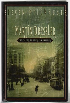 Martin Dressler, The Tale of an American Dreamer. Steven Millhouser