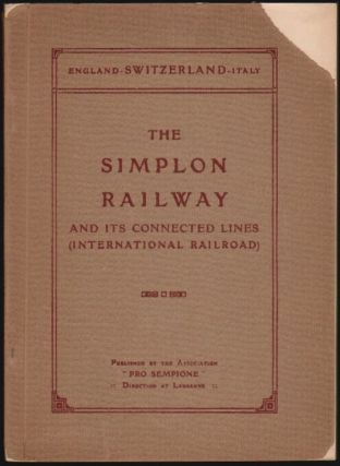 The Simplon Railway and its Connected Lines (International Railroad) [England-Switzerland-Italy]. L. Courthion, H. Behrmann, Ed Platzhoff-LeJeune.