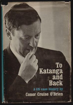 To Katanga and Back, a UN Case History. Conor Cruise O'Brien