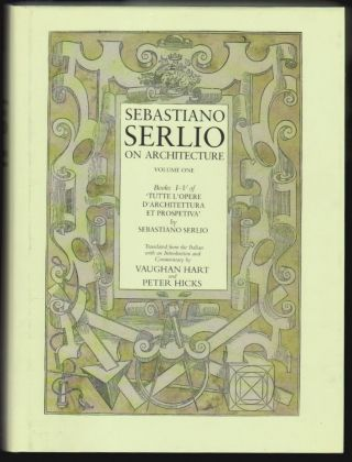 Sebastiano Serlio on Architecture, Volume One, Books I-V of 'Tutte l'Opere Architettura et Prospetiva. Sebastiano Serlio, Vaughan Hart, Peter Hicks.
