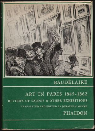 Art in Paris 1845-1862, Salons and Other Exhibitions. Charles Baudelaire, Jonathan Mayne