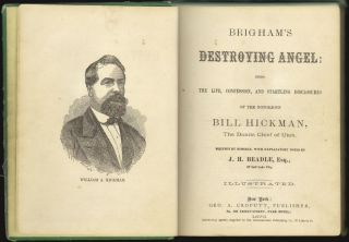 Brigham's Destroying Angel: Being the Life, Confession, and Startling Disclosures of the Notorious Bill Hickman, The Danite Chief of Utah. ANTI-MORMON, Bill Hickman, J. H. Beadle.