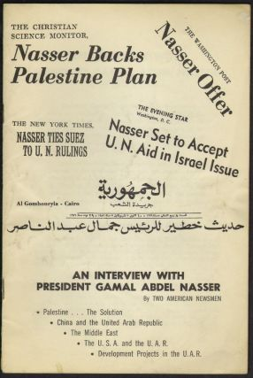 An Interview with President Gamal Adbel Nasser by Two American Newsmen. Harry Ellis, William Wynn