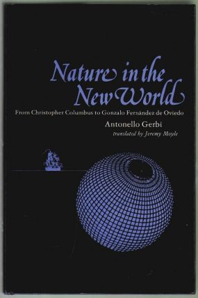 Nature in the New World, From Christopher Columbus Gonzalo Gernandez de Oviedo. Antonello Gerbi, Jeremy Moyle.