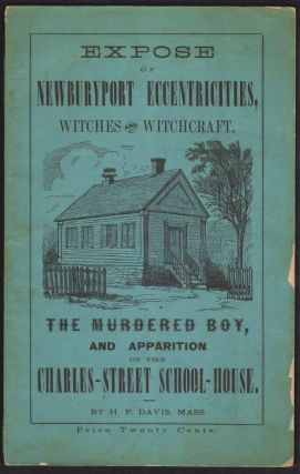 Expose of Newburyport Eccentricities, Witches and Witchcraft. The Murdered Boy, and Apparition of the Charles-St. School-House