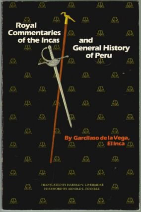 Royal Commentaries of the Incas and General History of Peru, Part One. Garcilaso de la Vega, Harold V. Livermore, introduction, Arnold J. Toynbee, Foreword.
