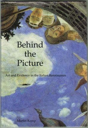 Behind the Picture, Art and Evidence in the Italian Renaissance. Martin Kemp