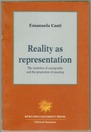 Reality as Representation, The Semiotics of Cartography and the Generation of Meaning. Emanuela Casti.